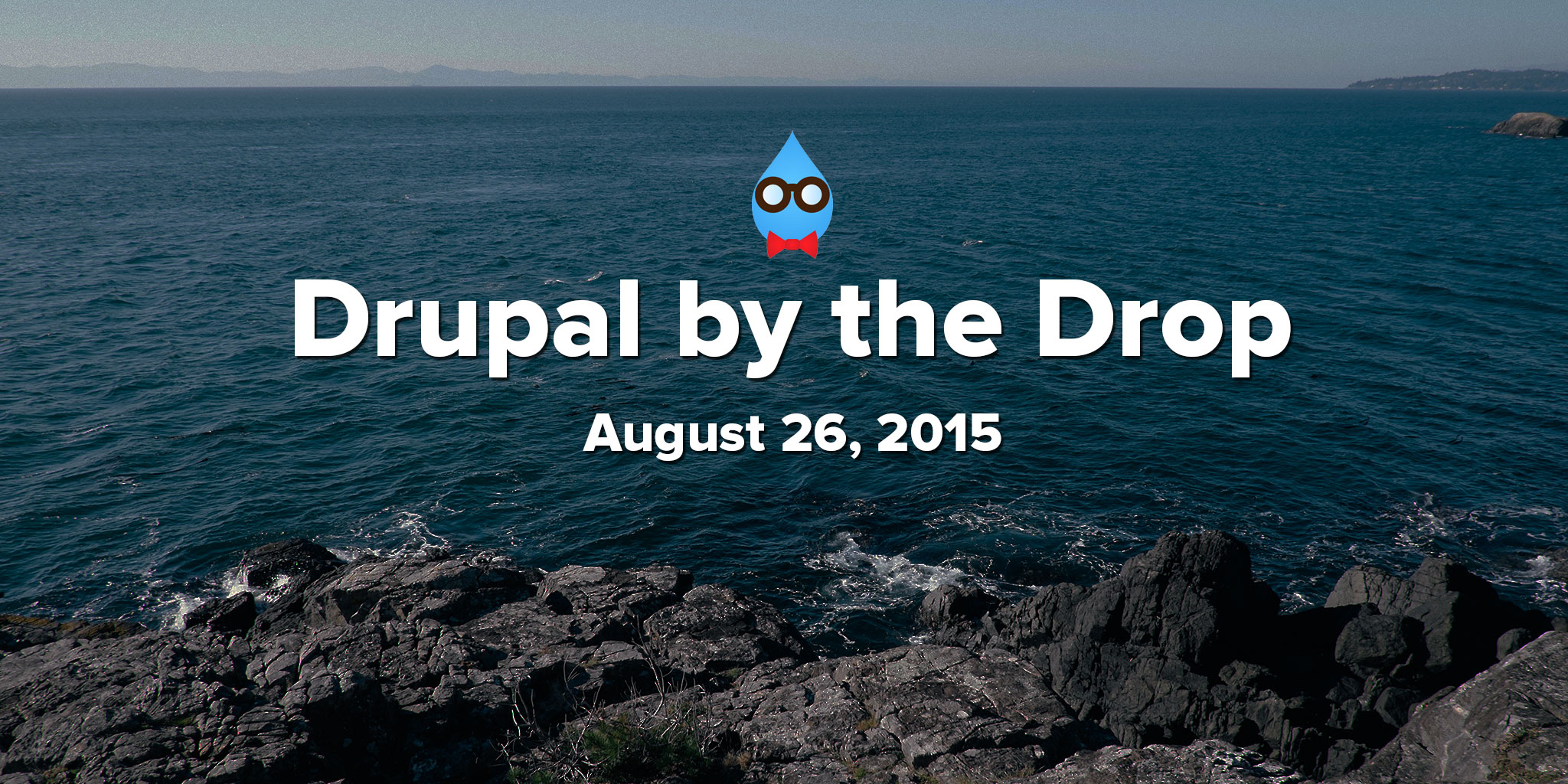 Drupal by the Drop: August 19, 2015