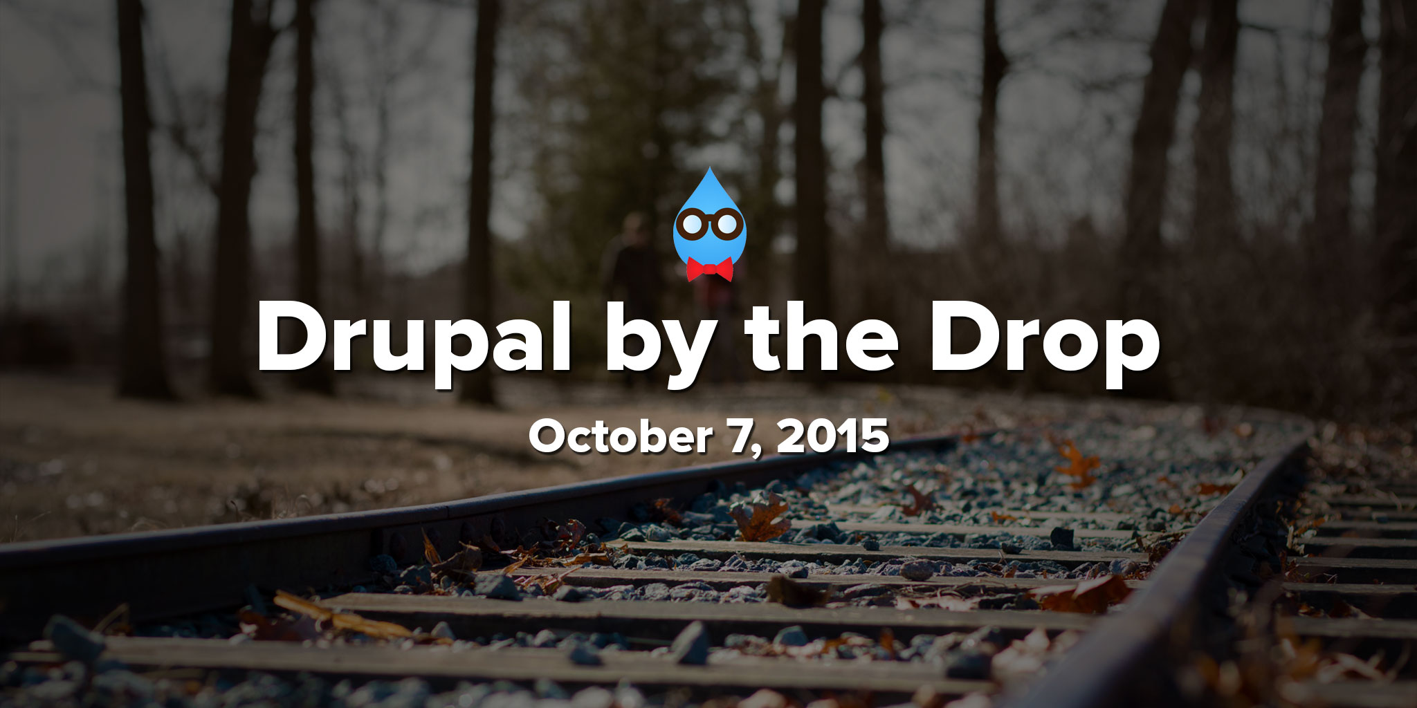 Drupal by the Drop: October 7, 2015