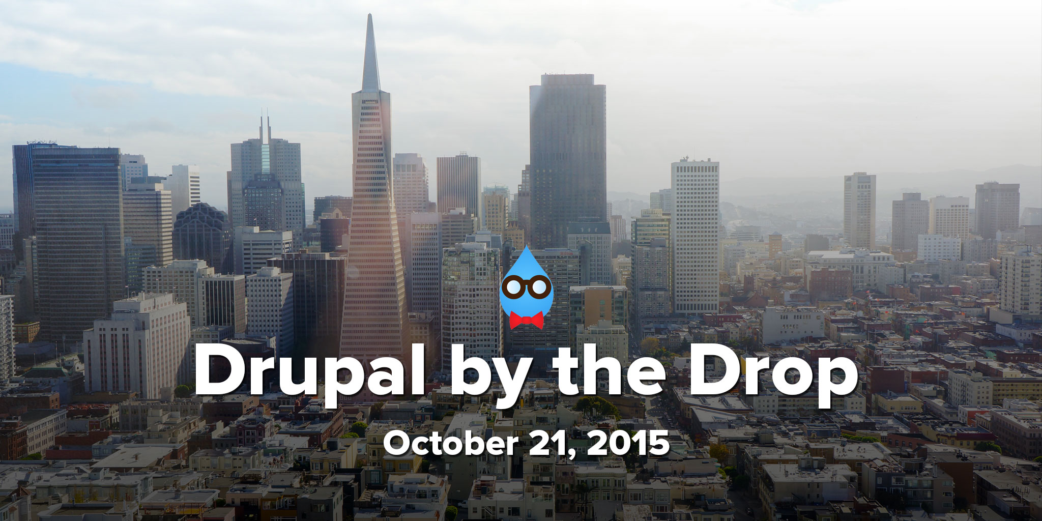 Drupal by the Drop: October 21, 2015