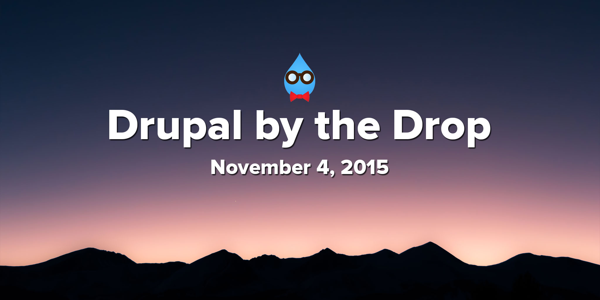 Drupal by the Drop: November 4, 2015