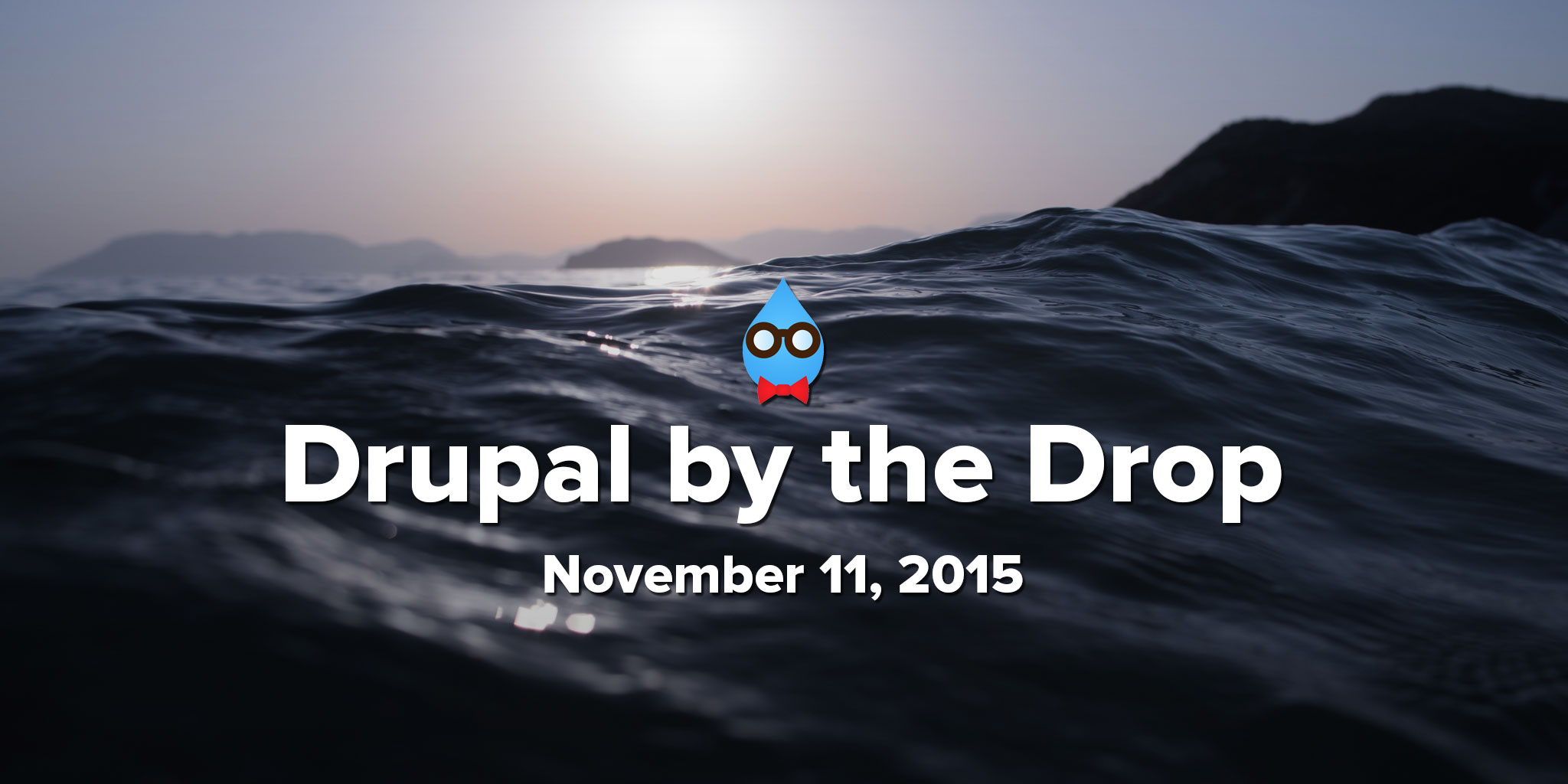 Drupal by the Drop: November 11, 2015