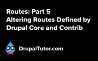 Routes: Part 5 - Altering Routes from Drupal Core and Contrib
