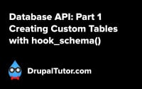 Database API: Part 1 - Creating Custom Tables with hook_schema()