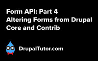 Form API: Part 4 - Altering Forms from Core and Contrib